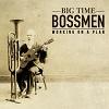 Big Time Bossmen – Working On A Plan