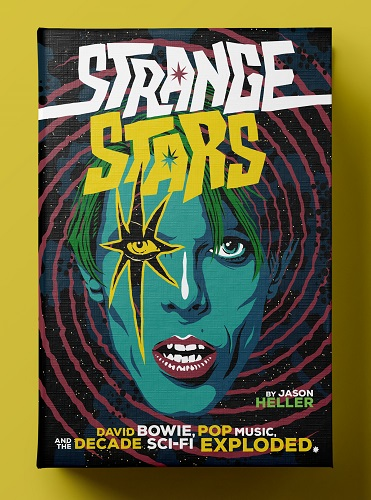 Jason Heller – Strange Stars: David Bowie, Pop Music, and the Decade Sci-Fi Exploded