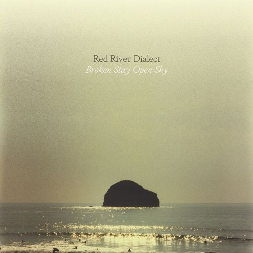 Red River Dialect – Broken Stay Open Sky