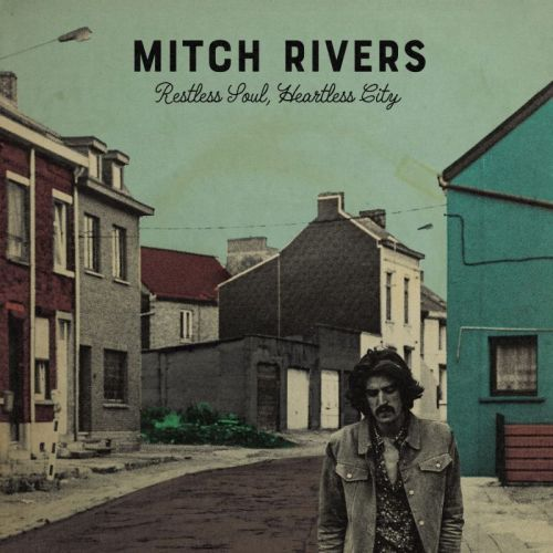 Mitch Rivers – Restless Soul, Heartless City