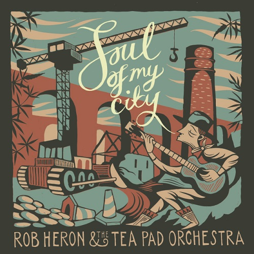 Rob Heron & Tea Pad Orchestra – Soul Of My City