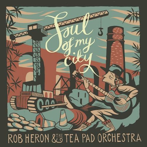 Rob Heron & Tea Pad Orchestra – Soul Of My City