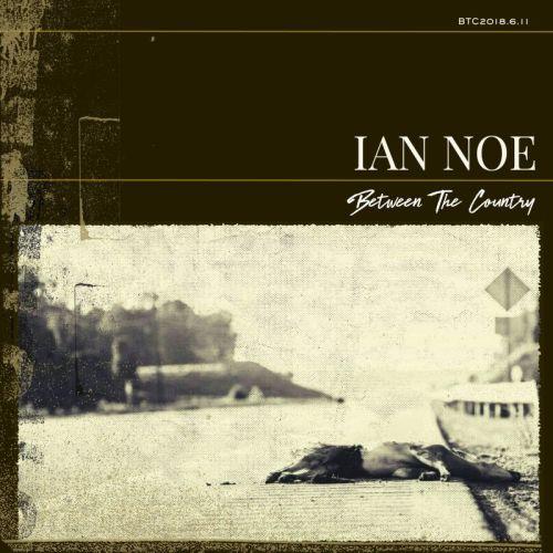 Ian Noe – Between The Country