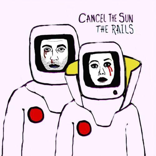 The Rails – Cancel The Sun