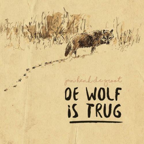 Jan Henk de Groot – De Wolf Is Trug