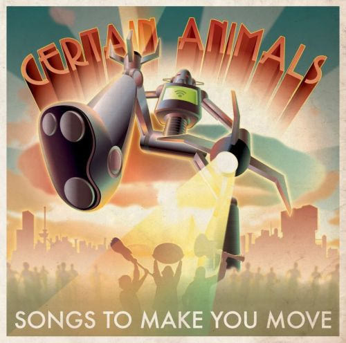 Certain Animals – Songs To Make You Move