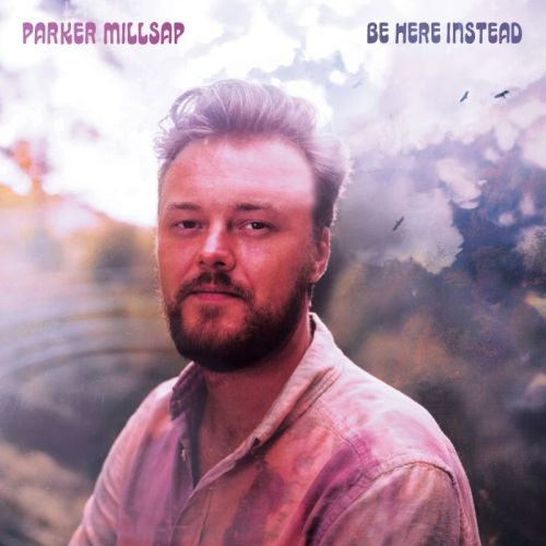 Parker Millsap – Be Here Instead