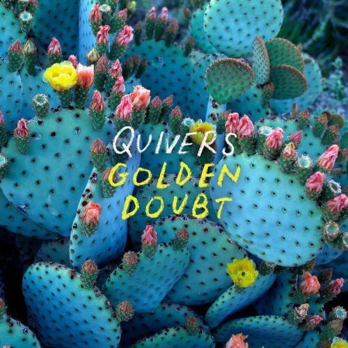 Quivers – Golden Doubt
