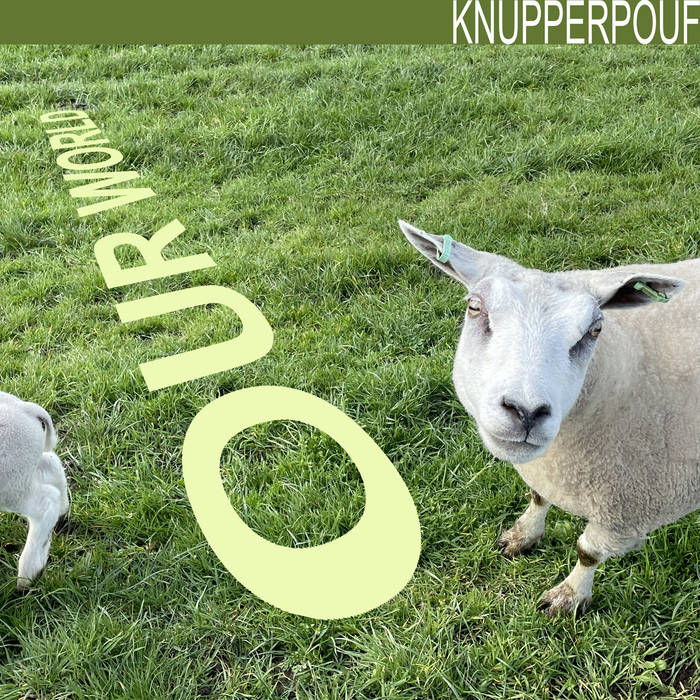 Knupperpouf – Our World